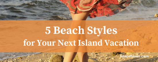 5 Beach Styles for Your Next Island Vacation